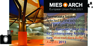 Pormetxeta Square selected for the exhibition and catalogue publication in the European Union Prize for Contemporary Architecture Mies van dere Rohe Awards 2013